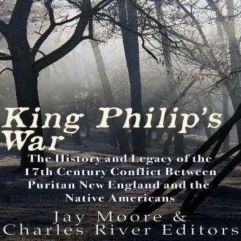 Download King Philip's War: The History and Legacy of the 17th Century Conflict Between Puritan New England and the Native Americans by Charles River Editors , Jay Moore