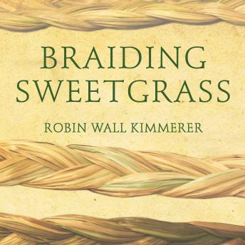 Download Braiding Sweetgrass: Indigenous Wisdom, Scientific Knowledge and the Teachings of Plants by Robin Wall Kimmerer