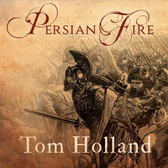Download Persian Fire: The First World Empire and the Battle for the West by Tom Holland