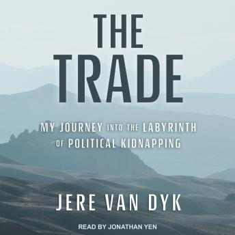 Download Trade: My Journey into the Labyrinth of Political Kidnapping by Jere Van Dyk