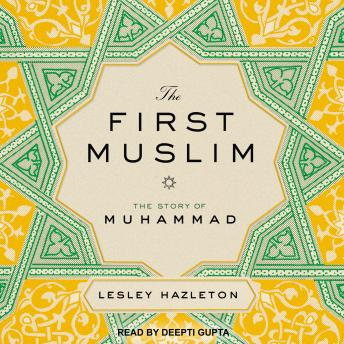 Download First Muslim: The Story of Muhammad by Lesley Hazleton