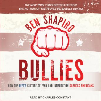 Download Bullies: How the Left's Culture of Fear and Intimidation Silences Americans by Ben Shapiro
