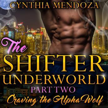 Billionaire Romance: Shifter Underworld Part Two: Craving the Alpha Wolf