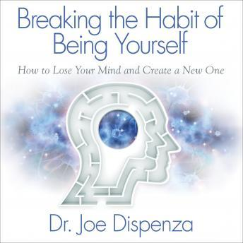 Download Breaking the Habit of Being Yourself by Dr. Joe Dispenza