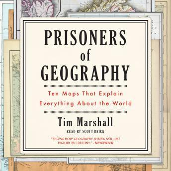 Download Prisoners of Geography: Ten Maps That Explain Everything About the World by Tim Marshall