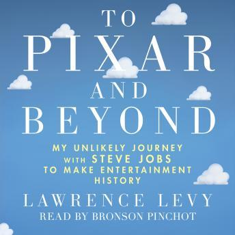 Download To Pixar and Beyond: My Unlikely Journey with Steve Jobs to Make Entertainment History by Lawrence Levy