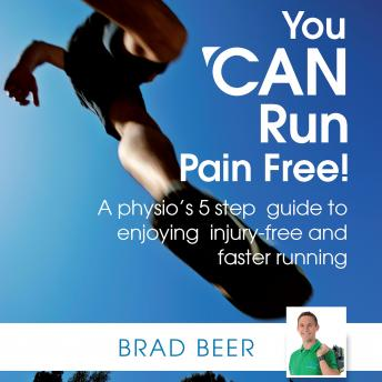 Download You CAN run pain free! A physio'™s 5 step guide to enjoying injury-free and faster running by Brad Beer