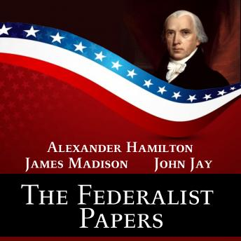 Download Federalist Papers by Alexander Hamilton, James Madison, John Jay