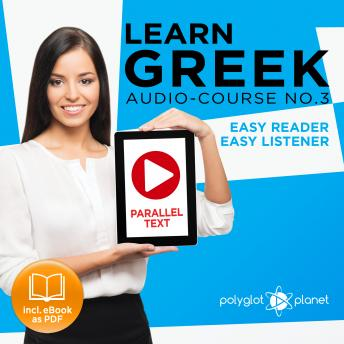 Download Learn Greek - Easy Reader - Easy Listener - Parallel Text - Learn Greek Audio Course No. 3 - The Greek Easy Reader - Easy Audio Learning Course by Polyglot Planet