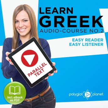 Download Learn Greek - Easy Reader - Easy Listener: Parallel Text - Greek Audio Course No. 2 - The Greek Easy Reader - Easy Audio Learning Course by Polyglot Planet