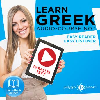 Download Learn Greek - Easy Reader - Easy Listener Parallel Text Audio Course No. 1 - The Greek Easy Reader - Easy Audio Learning Course by Polyglot Planet