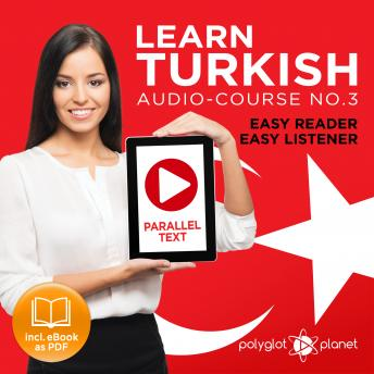 Download Learn Turkish - Easy Reader - Easy Listener - Parallel Text Audio Course No. 3 - The Turkish Easy Reader - Easy Audio Learning Course by Polyglot Planet