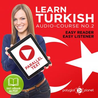 Download Learn Turkish - Easy Reader - Easy Listener - Parallel Text Audio Course No. 2 - The Turkish Easy Reader - Easy Audio Learning Course by Polyglot Planet
