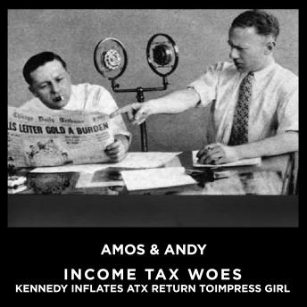 Download Income Tax aka IncomeTax Woes Kennedy Inflates Tax Return To Impress Girl by Amos & Andy