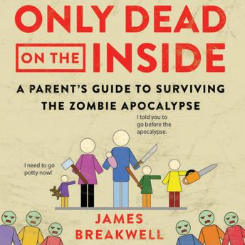 Download Only Dead on the Inside: A Parent's Guide to Surviving the Zombie Apocalypse by James Breakwell