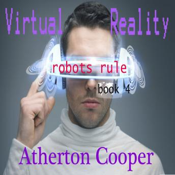 Download Virtual Reality - Robots Rule Book Four by Atherton Cooper