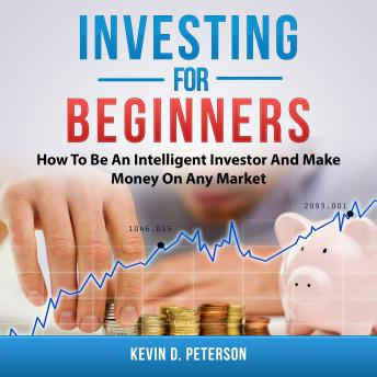 Investing For Beginners How To Be An Intelligent Investor And Make