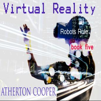 Download Virtual Reality - Robots Rule Book Five by Atherton Cooper