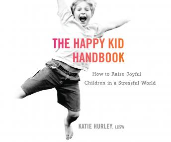 Download Happy Kid Handbook: How to Raise Joyful Children in a Stressful World by Katie Hurley