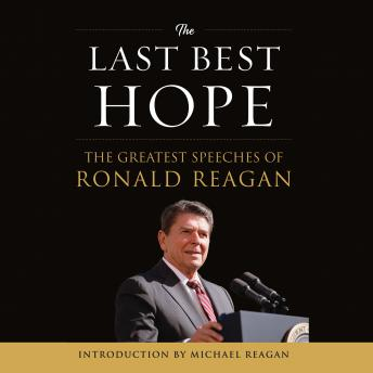 Last Best Hope: The Greatest Speeches of Ronald Reagan by  Ronald Reagan