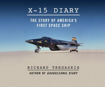 Download X-15 Diary: The Story of America's First Spaceship by Richard Tregaskis