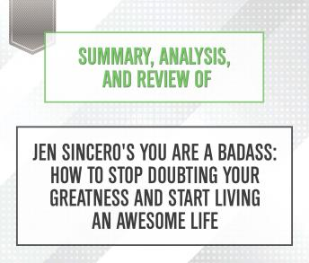 Summary Analysis And Review Of Jen Sincero S You Are A Badass How