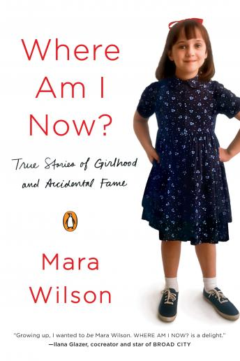 Download Where Am I Now?: True Stories of Girlhood and Accidental Fame by Mara Wilson