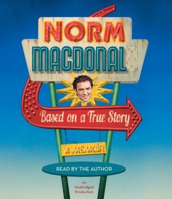 Download Based on a True Story: A Memoir by Norm Macdonald