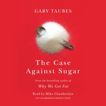 The Case Against Sugar, Audio book by Gary Taubes