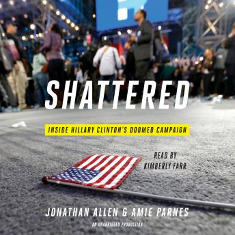 Download Shattered: Inside Hillary Clinton's Doomed Campaign by Jonathan Allen, Amie Parnes