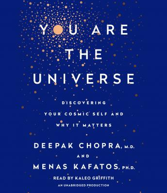 Download You Are the Universe: Discovering Your Cosmic Self and Why It Matters by Deepak Chopra, Menas C. Kafatos Ph.D.