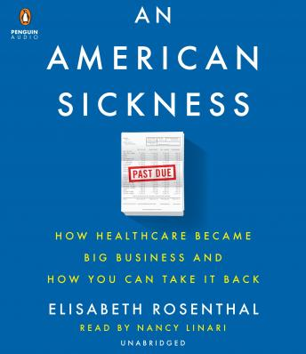Download American Sickness: How Healthcare Became Big Business and How You Can Take It Back by Elisabeth Rosenthal