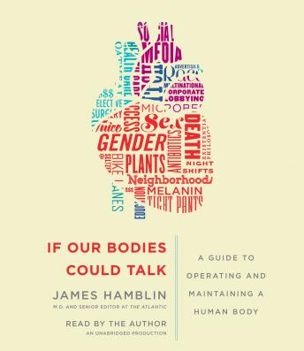 Download If Our Bodies Could Talk: A Guide to Operating and Maintaining a Human Body by James Hamblin