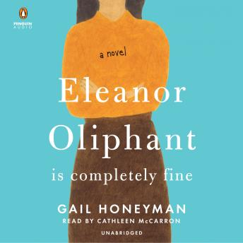 Eleanor Oliphant Is Completely Fine: A Novel, Audio book by Gail Honeyman