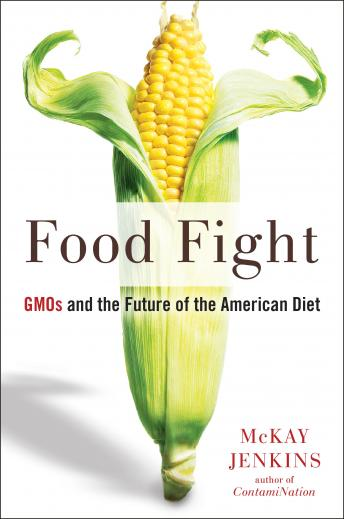 Download Food Fight: GMOs and the Future of the American Diet by McKay Jenkins