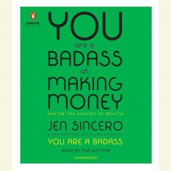 Download You Are a Badass at Making Money: Master the Mindset of Wealth by Jen Sincero