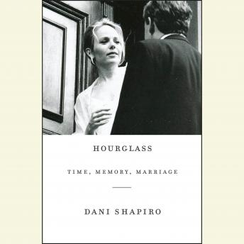 Download Hourglass: Time, Memory, Marriage by Dani Shapiro