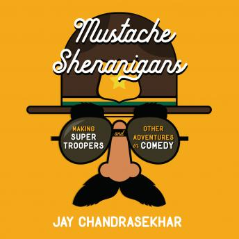 listen to mustache shenanigans making super troopers and