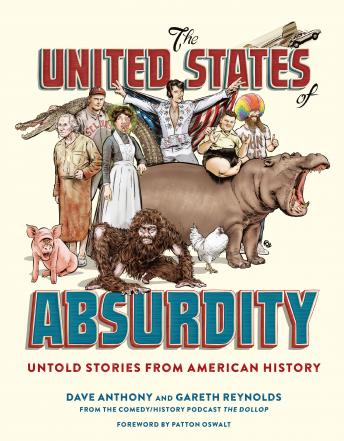 Download United States of Absurdity: Untold Stories from American History by Patton Oswalt, Gareth Reynolds, Dave Anthony