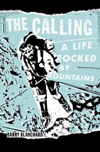 Download Calling: A Life Rocked by Mountains by Barry Blanchard