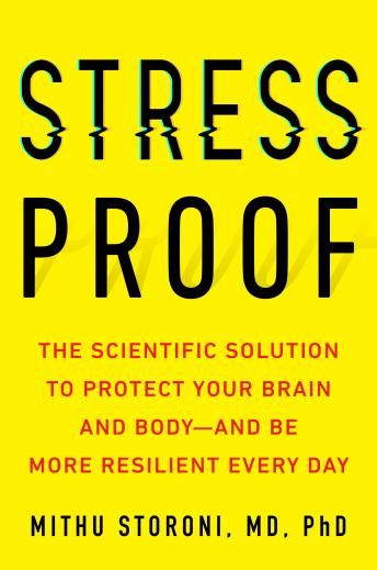 Download Stress-Proof: The Scientific Solution to Protect Your Brain and Body--and Be More Resilient Every Day by Mithu Storoni