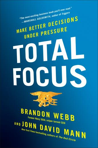 Download Total Focus: Make Better Decisions Under Pressure by John David Mann, Brandon Webb