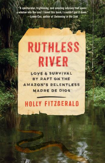 Download Ruthless River: Love and Survival by Raft on the Amazon's Relentless Madre de Dios by Holly Fitzgerald