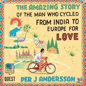 Download Amazing Story of the Man Who Cycled from India to Europe for Love by Per J Andersson