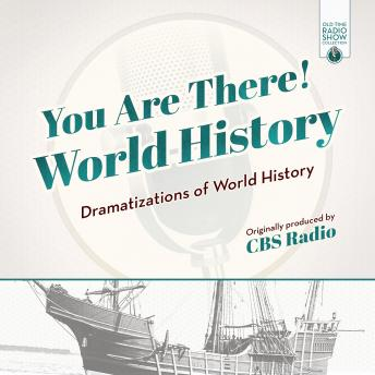 Download You Are There! World History: Dramatizations of World History by CBS Radio