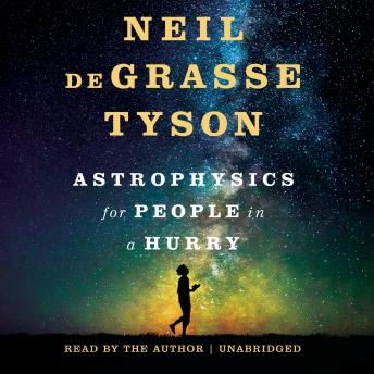 Download Astrophysics for People in a Hurry by Neil DeGrasse Tyson