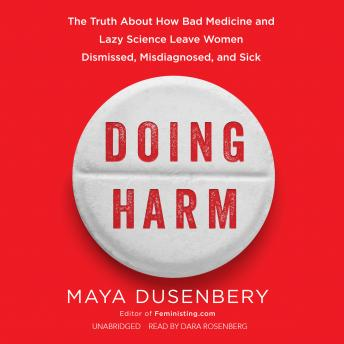 Download Doing Harm: The Truth about How Bad Medicine and Lazy Science Leave Women Dismissed, Misdiagnosed, and Sick by Maya Dusenbery