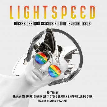 Download Queers Destroy Science Fiction!: Lightspeed Magazine Special Issue; The Stories by Gabrielle de Cuir, Seanan McGuire, Sigrid Ellis, Steve Berman