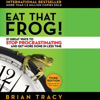 Download Eat That Frog!: 21 Great Ways to Stop Procrastinating and Get More Done in Less Time by Brian Tracy