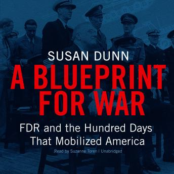 Blueprint for war fdr and the hundred days that mobilized america blueprint for war fdr and the hundred days that mobilized america audio book by malvernweather Image collections